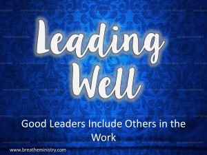 Leading Well Good Leaders Include Others in the Work