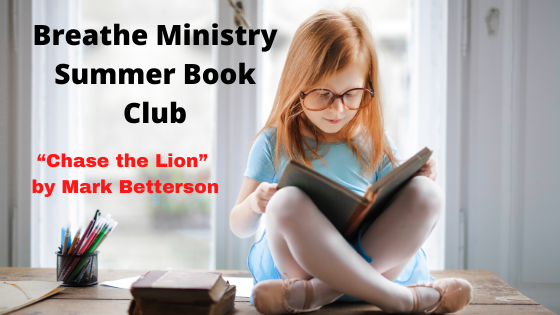 Breathe Ministry Summer Book Club Chase the Lion Mark Betterson