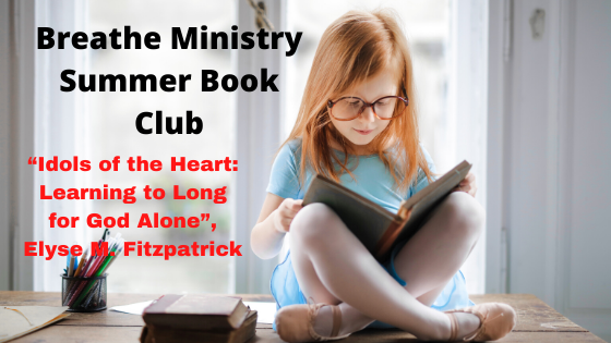 Idols of the Heart: Learning to Long for God Alone Breathe Ministry