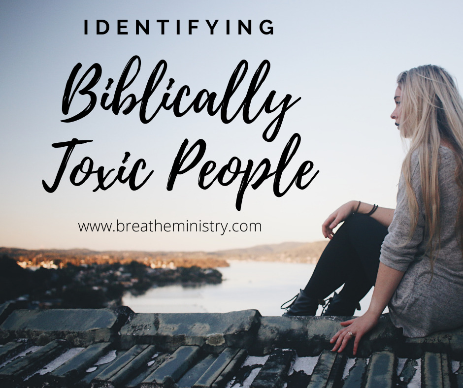 Identifying Biblical Toxic People Breathe Ministry