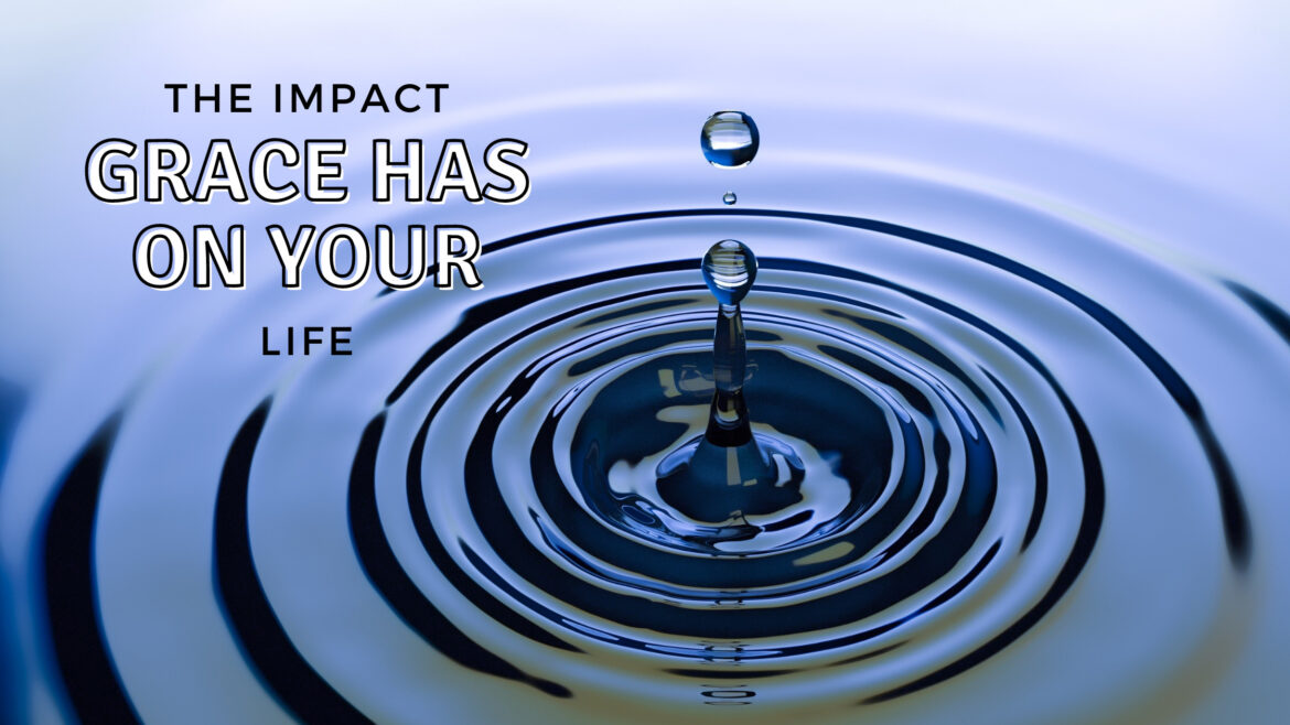 The Impact that Grace has on your life Breathe Ministry